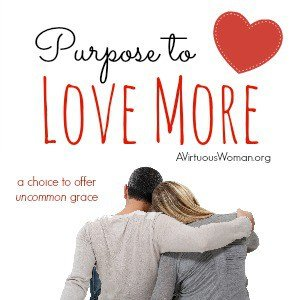 Purpose to Love More @ AVirtuousWoman.org
