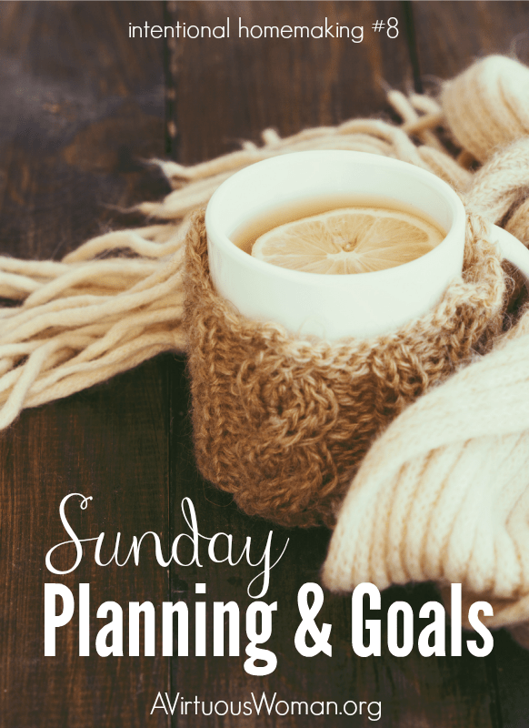 Sunday Planning & Goals {Intentional Homemaking #8} AVirtuousWoman.org