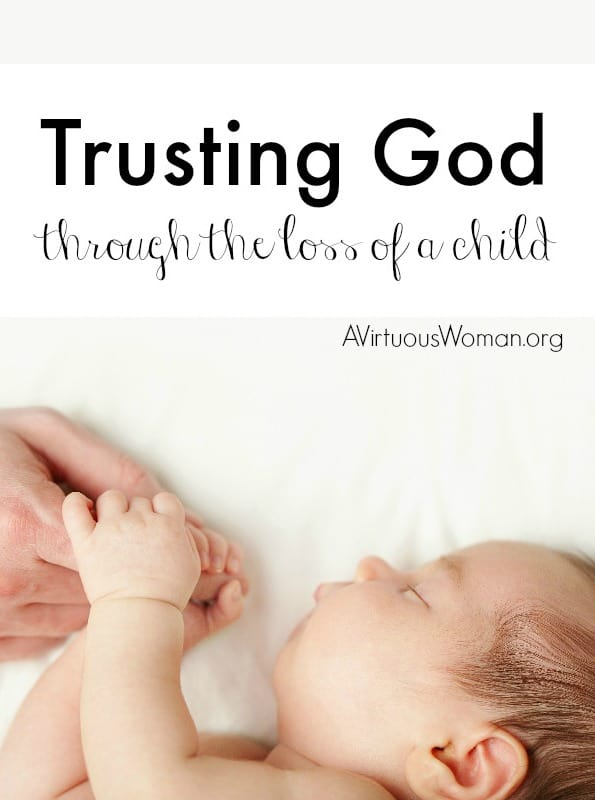 Trusting God Through the Loss of a Child @ AVirtuousWoman.org
