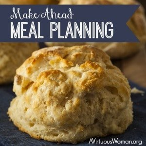 Make Ahead Meal Planning @ AVirtuousWoman.org
