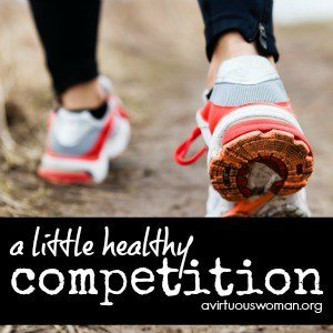 A Little Healthy Competition @ AVirtuousWoman.org