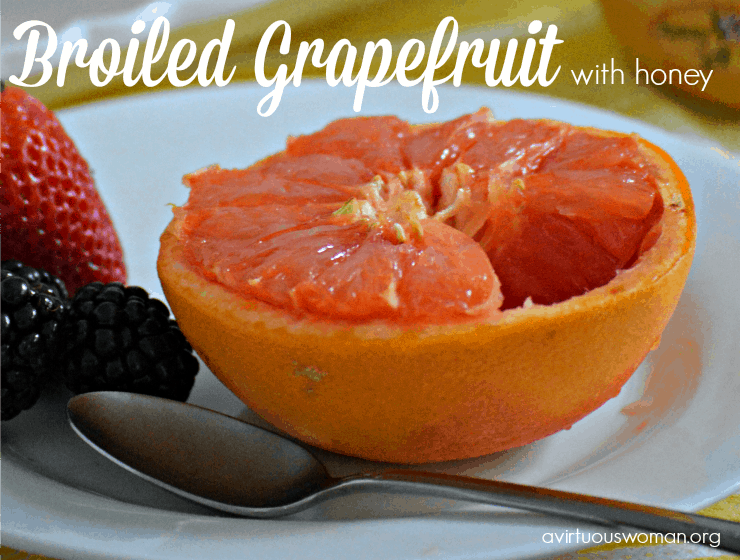 Broiled Grapefruit with Honey @ AVirtuousWoman.org