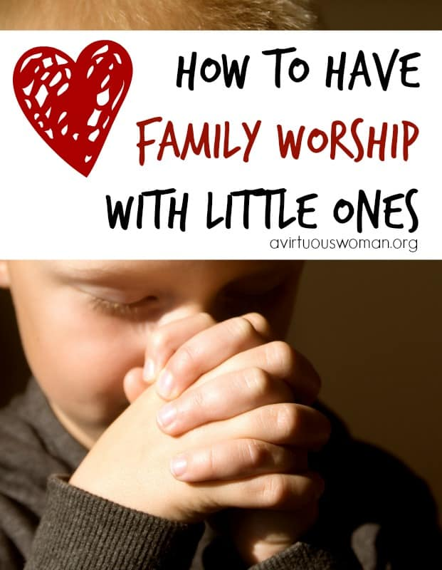 How to Have Family Worship with Your Little Ones @ AVirtuousWoman.org