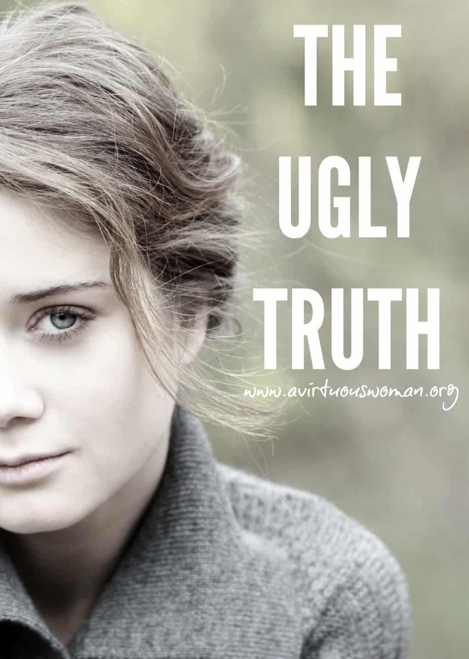 The UGLY TRUTH @ AVirtuousWoman.org