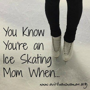 You know you're an ice skating mom when... @ AVirtuousWoman.org