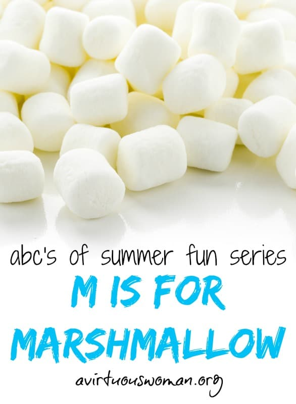 M is for Marshmallow {ABC's of Summer Fun} @ AVirtuousWoman.org