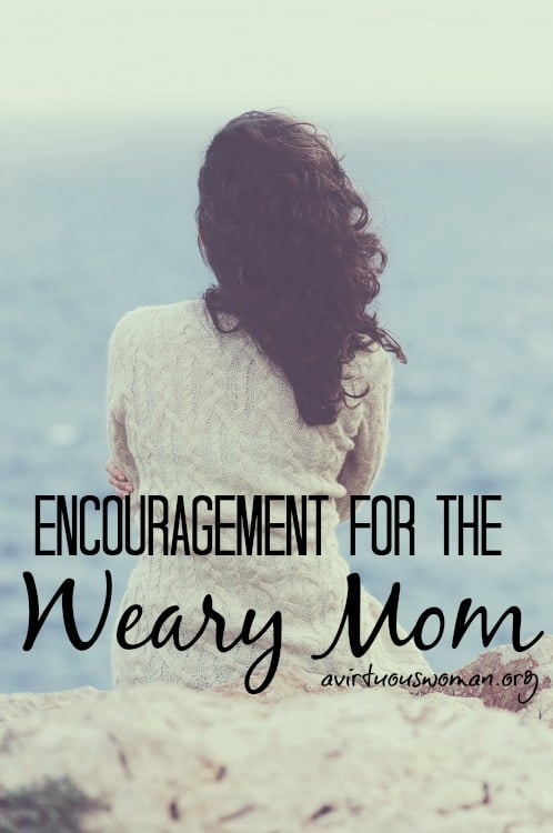 Encouragement for the Weary Mom @ AVirtuousWoman.org --- Day 70 of the From Chaos to Calm series!