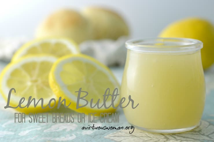 Lemon Butter for Sweet Breads or Ice Cream @ AVirtuousWoman.org