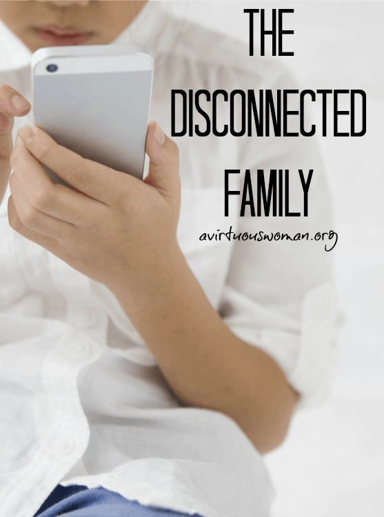 The Disconnected Family @ AVirtuousWoman.org