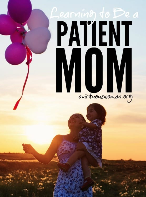 Learning to Be a Patient Mom @ AVirtuousWoman.org