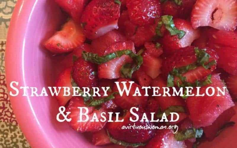 Strawberry Watermelon and Basil Salad @ AVirtuousWoman.org