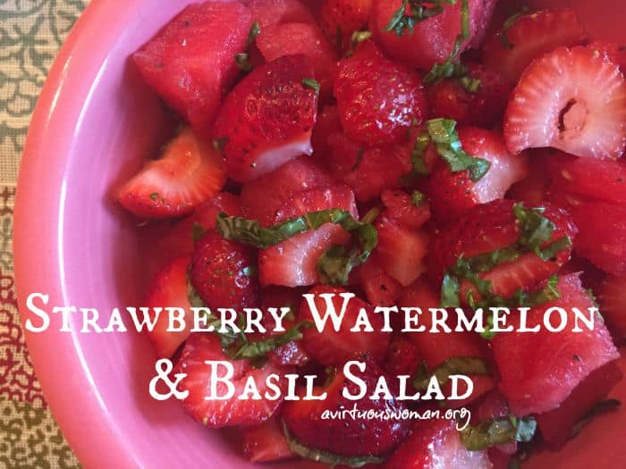 Strawberry, Watermelon, and Basil Salad @ AVirtuousWoman.org