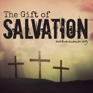 The Gift of Salvation @ AVirtuousWoman.org