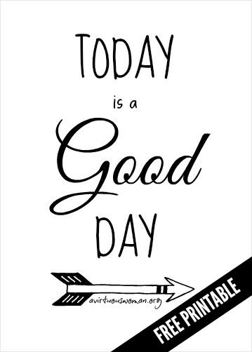 Today is a Good Day Printable @ AVirtuousWoman.org