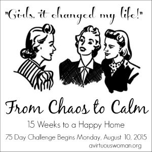 From Chaos to Calm: 75 Day Challenge on AVirtuousWoman.org --- BEGINS Monday, August 10!!!