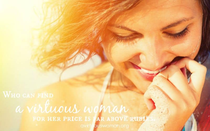 Who can find a virtuous woman? for her price is far above rubies. Proverbs 31:10 @ AVirtuousWoman.org