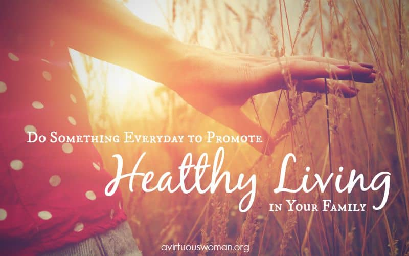 Do Something Everyday to Promote Healthy Living @ AVirtuousWoman.org