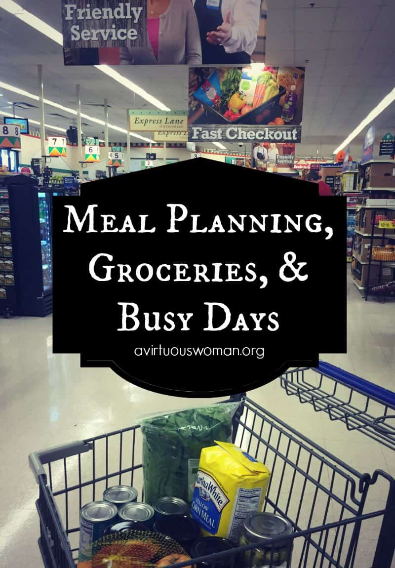 Meal Planning, Groceries, and Busy Days @ AVirtuousWoman.org