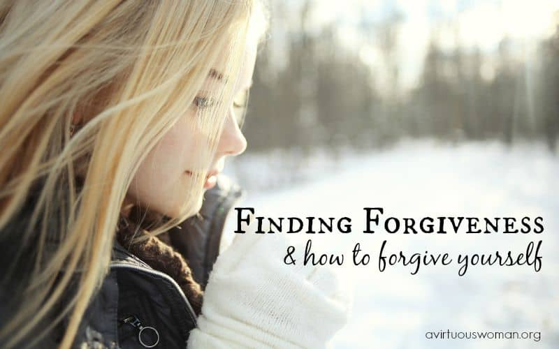 Finding Forgiveness and How to Forgive Yourself @ AVirtuousWoman.org