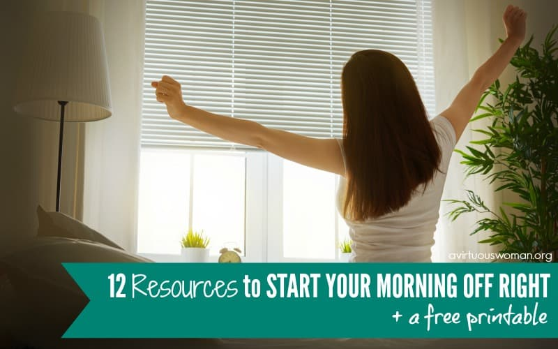 12 Resources to Start Your Morning Off Right + a Free Printable @ AVirtuousWoman.org