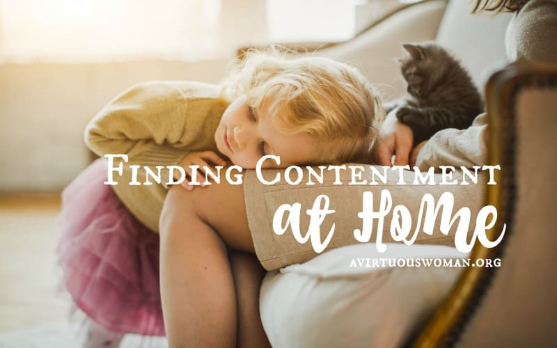 Finding Contentment at Home @ AVirtuousWoman.org