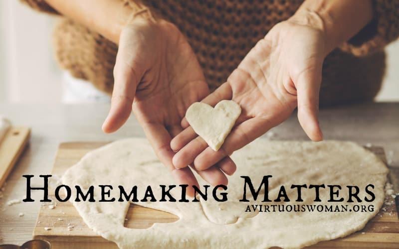 Homemaking Matters @ AVirtuousWoman.org