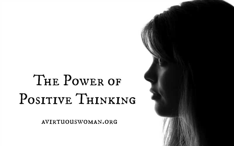 The Power of Positive Thinking @ AVirtuousWoman.org