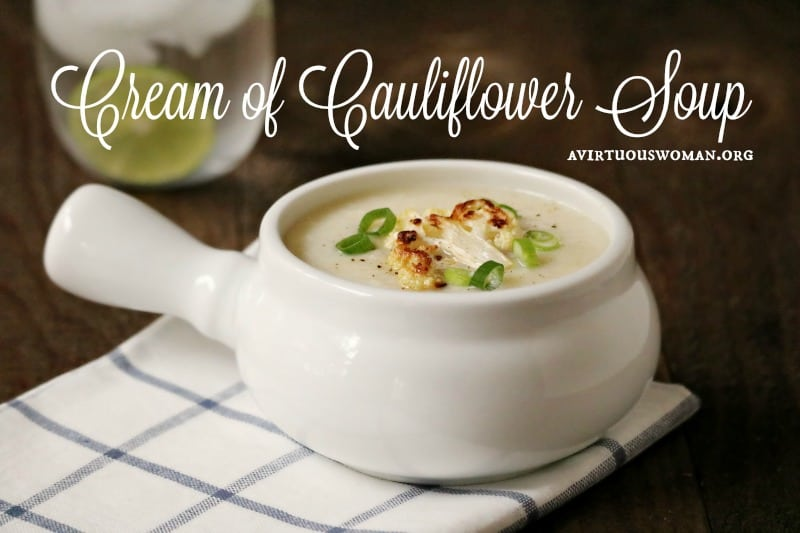 Cream of Cauliflower Soup @ AVirtuousWoman.org