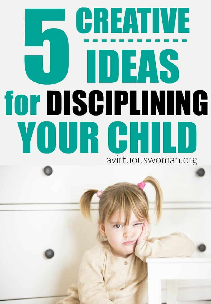 5 Creative Ideas for Disciplining Your Child @ AVirtuousWoman.org