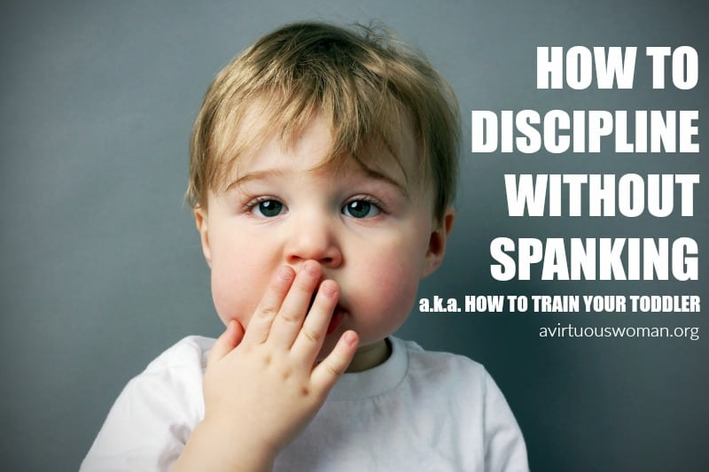 How to Discipline Without Spanking @ AVirtuousWoman.org ----- Learn how to discipline your toddler without spanking - plus how to gently mother your children without frustration!