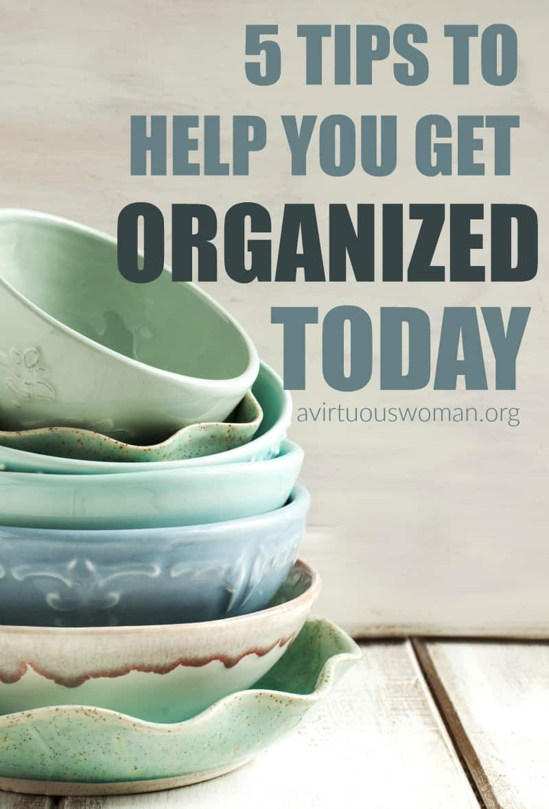 5 Tips to Help You Get Organized Today @ AVirtuousWoman.org