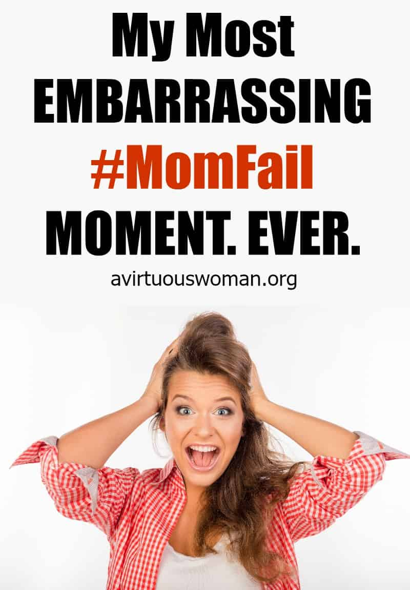 My MOST Embarrassing #MomFail Moment. Ever. @ AVirtuousWoman.org