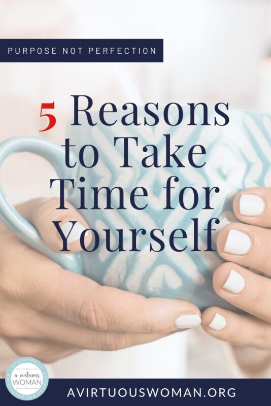 5 Reasons to Take Care of Yourself @ AVirtuousWoman.org
