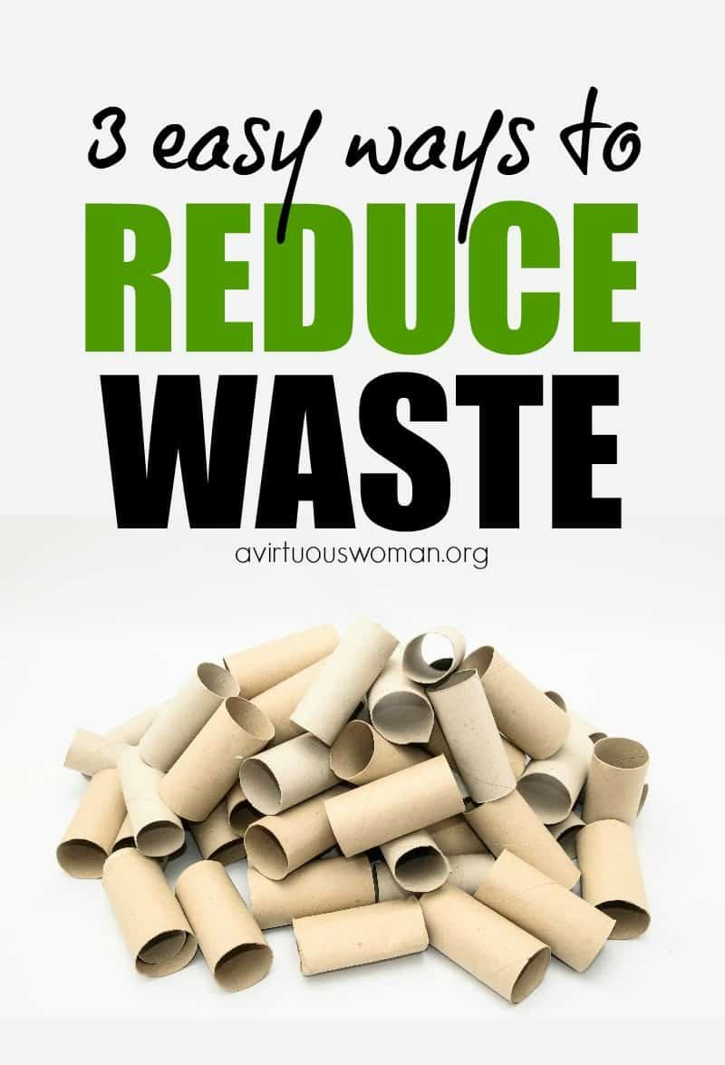 3 Easy Ways to Reduce Waste @ AVirtuousWoman.org