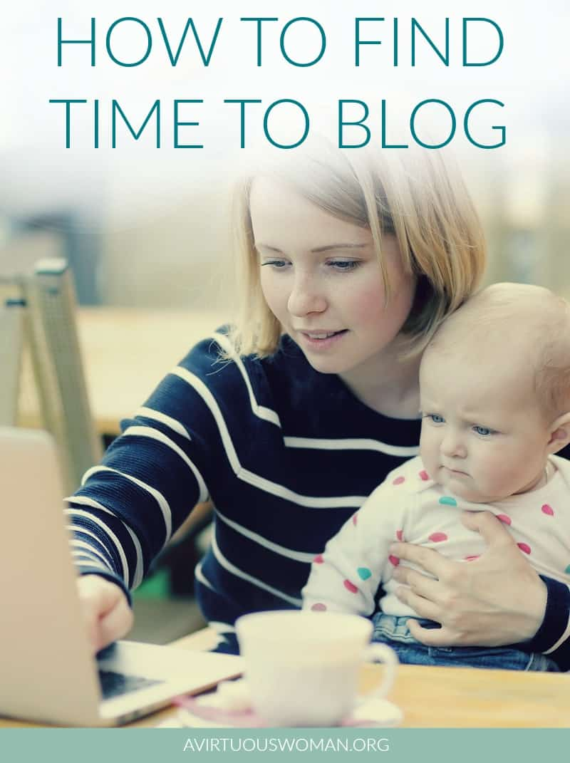 How to Find Time to Blog @ AVirtuousWoman.org