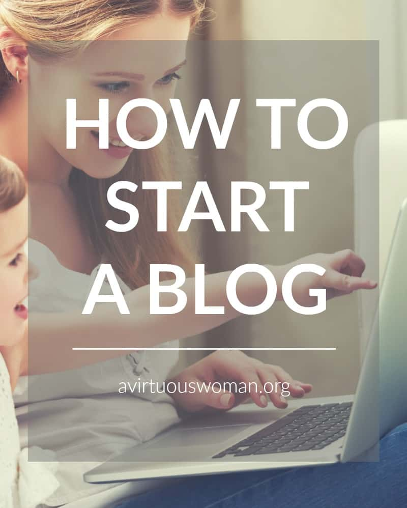 How to Start a Blog @ AVirtuousWoman.org
