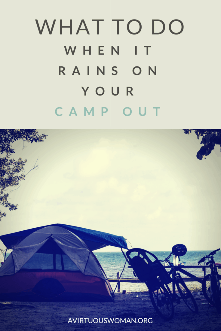 What to Do when it Rains on Your Camp Out @ AVirtuousWoman.org