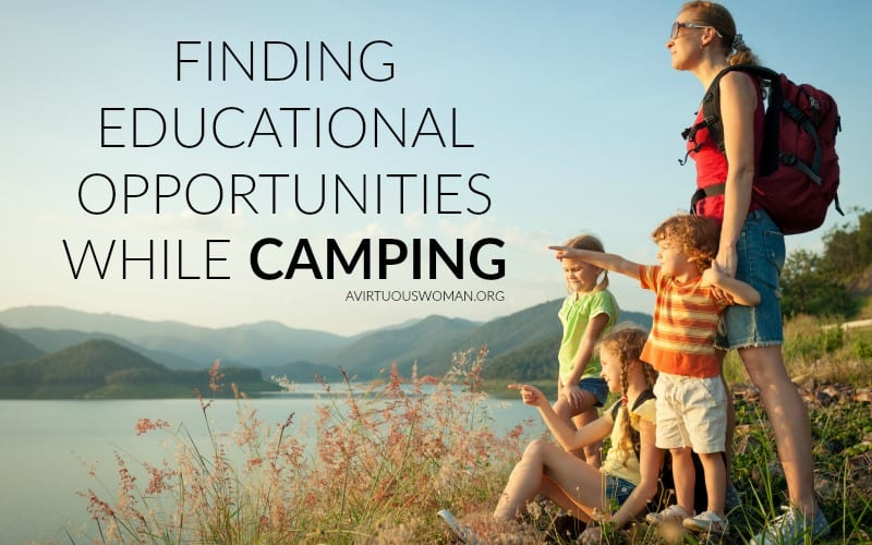 Educational Opportunities While Camping @ AVirtuousWoman.org