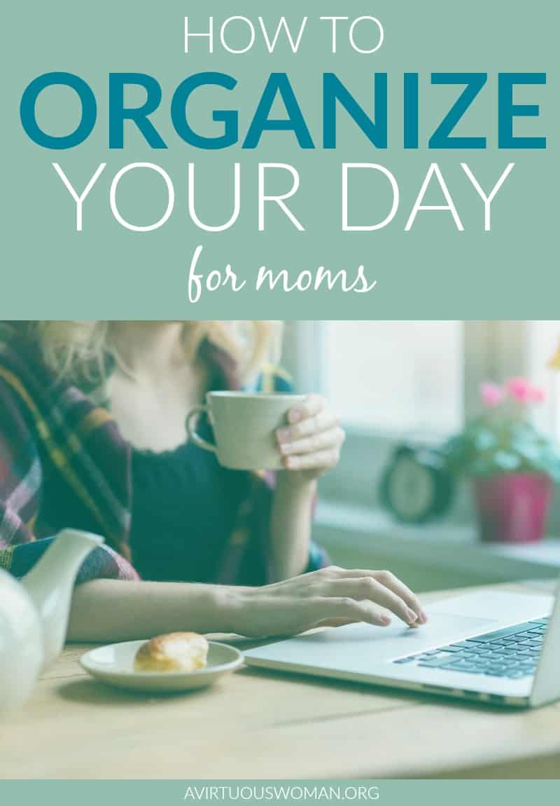 How to Organize Your Day {for Moms} @ AVirtuousWoman.org