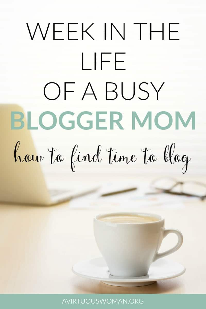 A Week in the Life of a Busy Blogger Mom @ AVirtuousWoman.org