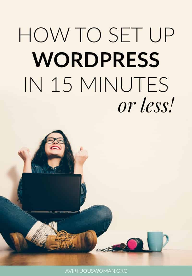 How to Set Up WordPress in 15 Minutes or Less! @ AVirtuousWoman.org