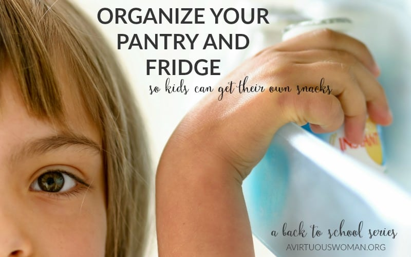 Organize Your Pantry and Fridge so Kids can get Their Own Snacks @ AVirtuousWoman.org