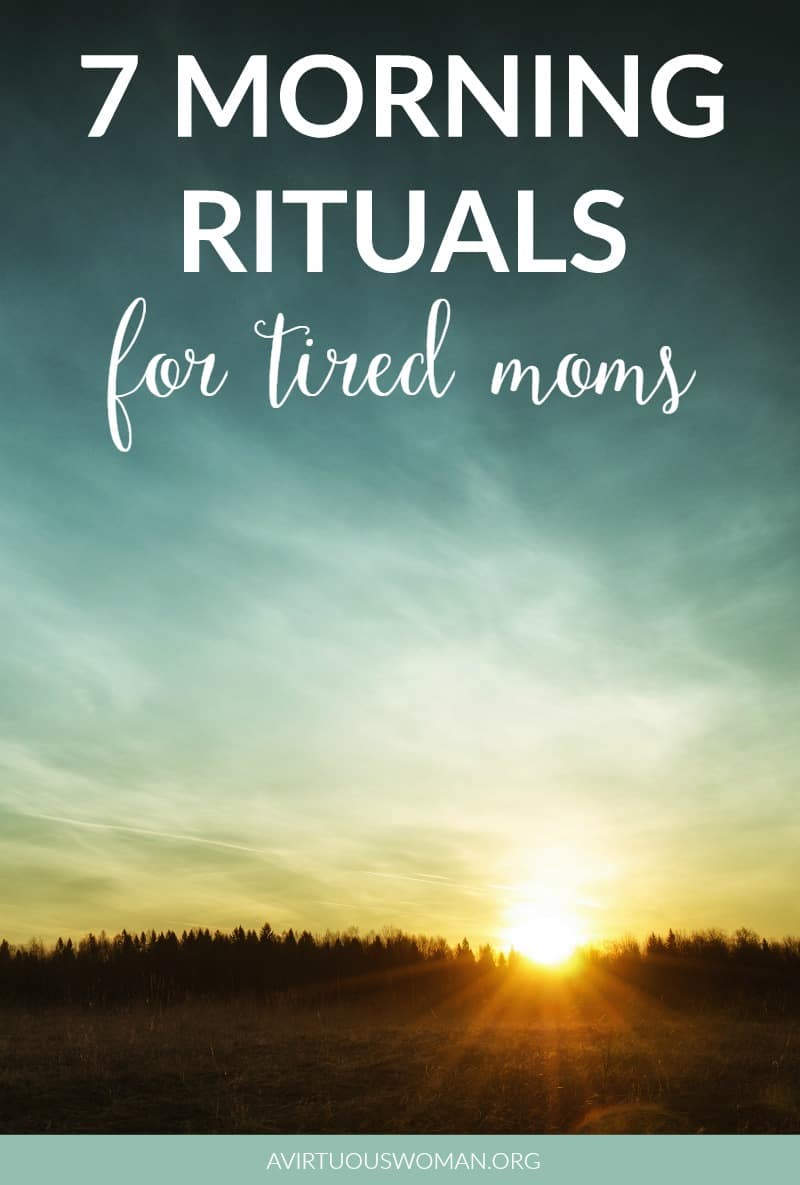 7 Morning Rituals for Tired Moms @ AVirtuousWoman.org