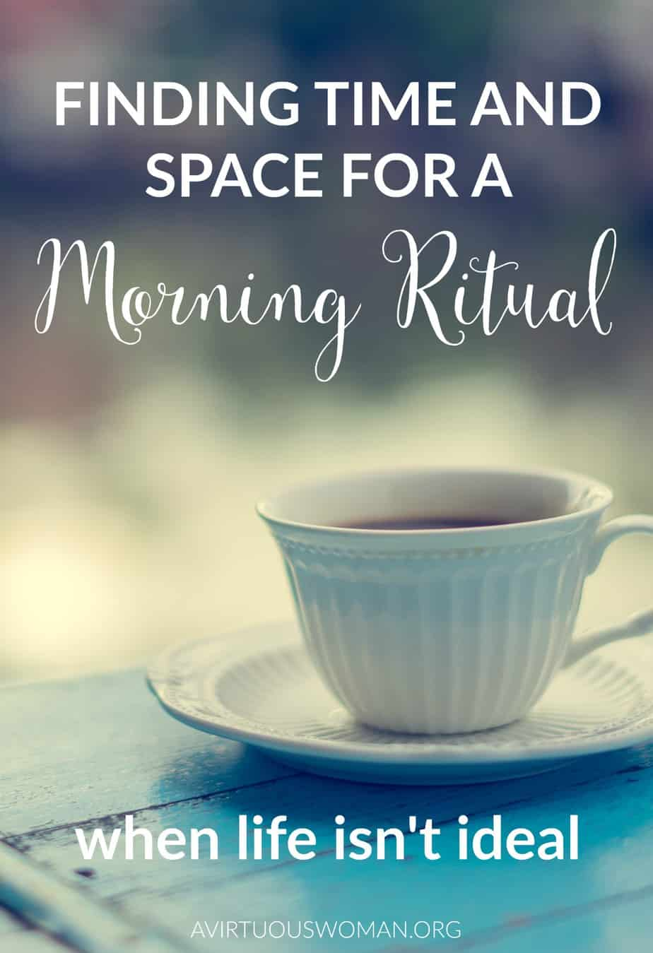 Finding Time and Space for a Morning Ritual when Life isn't Ideal @ AVirtuousWoman.org