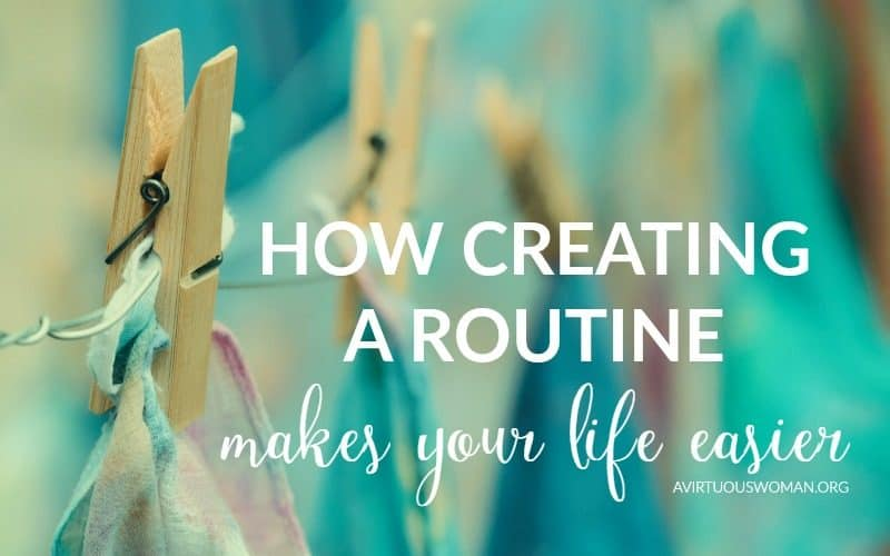 How Creating a Routine Makes Your Life Easier @ AVirtuousWoman.org