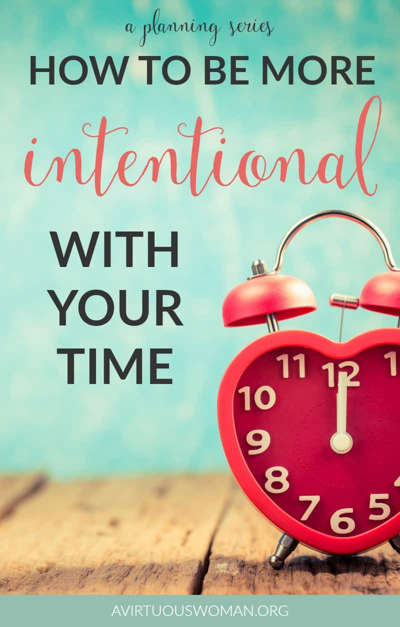 How to Be More Intentional with Your Time @ AVirtuousWoman.org