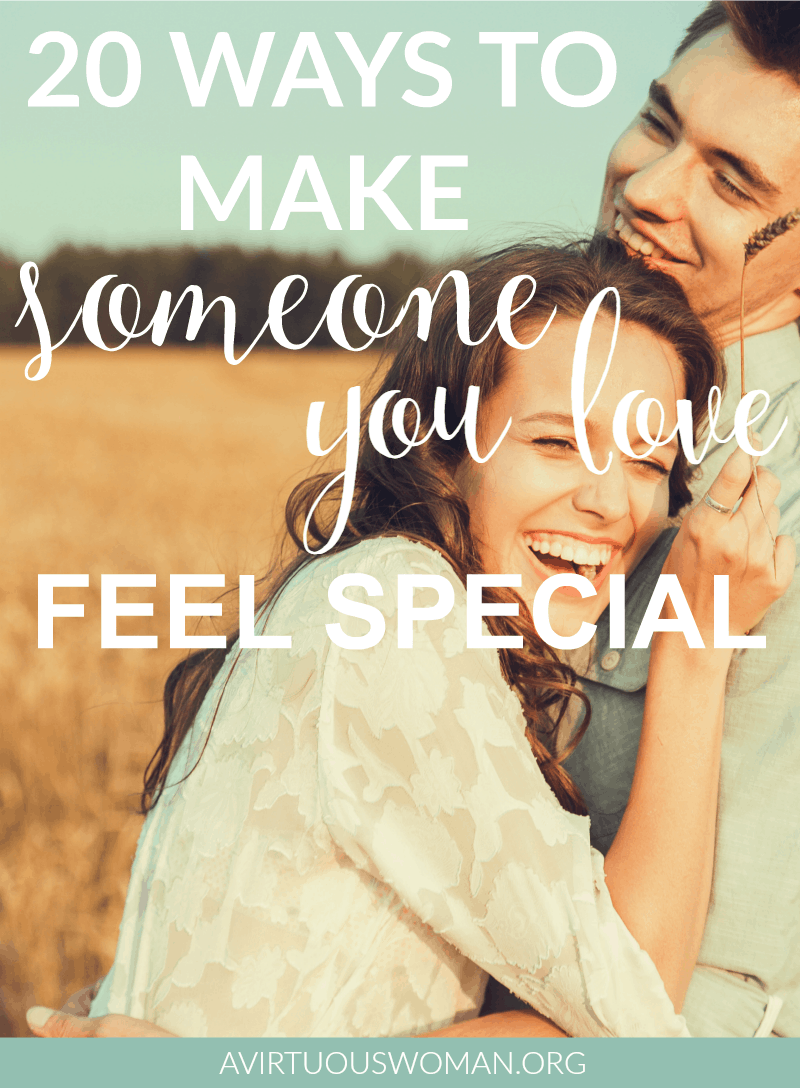 20 Ways to Make Someone Feel Special @ AVirtuousWoman.org