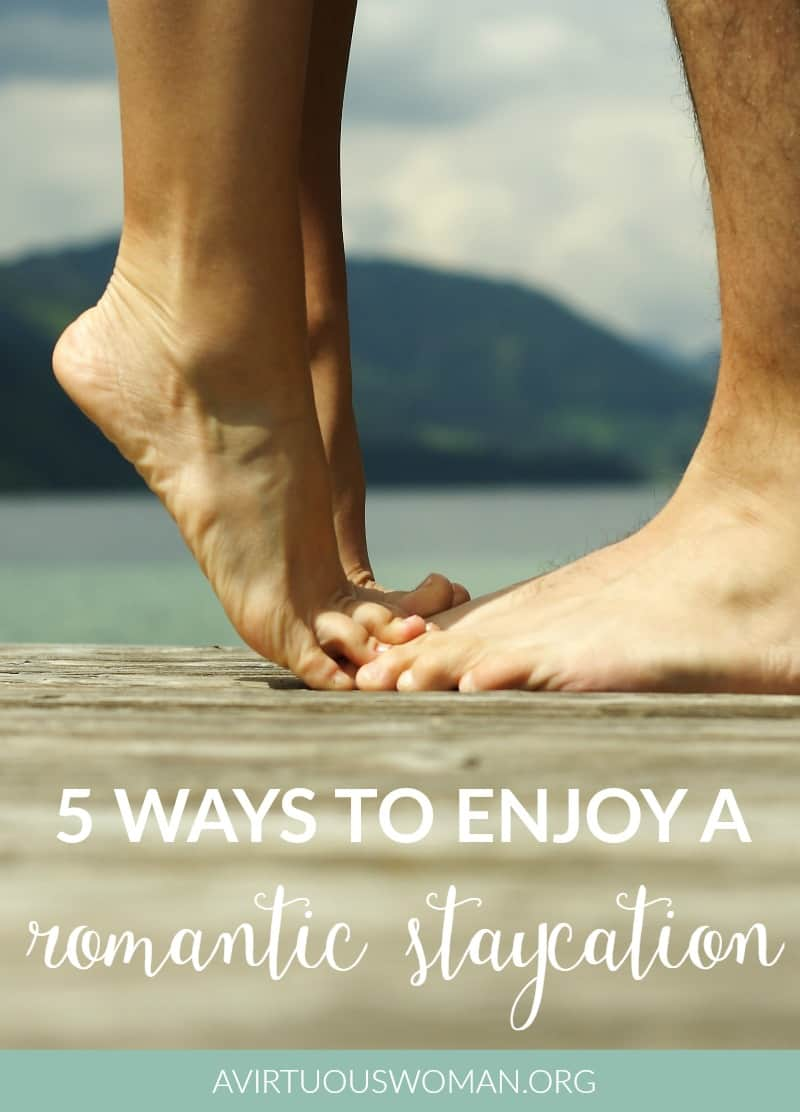 5 Ways to Enjoy a Romantic Staycation @ AVirtuousWoman.org