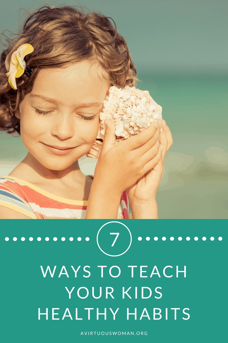 7 Ways to Teach Your Kids Healthy Habits @ AVirtuousWoman.org