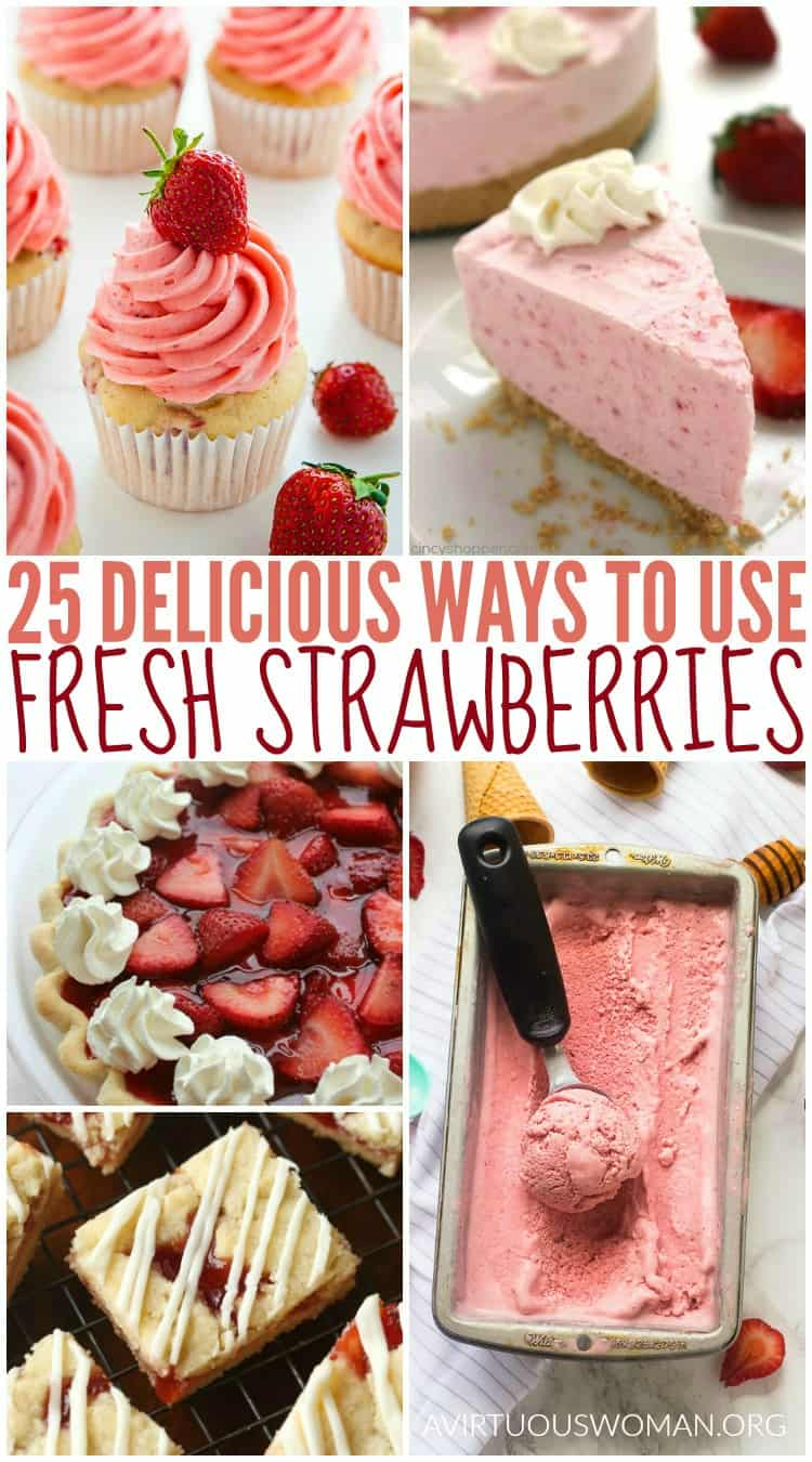 25 Delicious Ways to Use Fresh Strawberries @ AVirtuousWoman.org